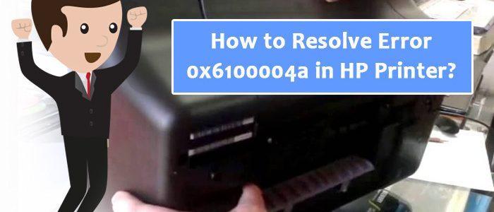 hp printer error 0x6100004a