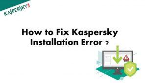 Fix Kaspersky Installation Error