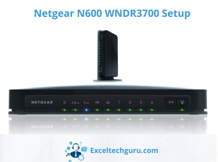 Netgear n600 wndr3700 setup-Exceltechguru