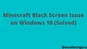 minecraft black screen issue on windows 10